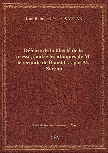 Défense de la liberté de la presse, contre les attaques de M. le vicomte de Bonald,... par M. Sarra