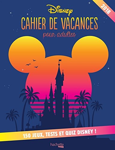 Cahier de vacances Disney 2018: 100 jeux, tests et quiz Disney par Collectif