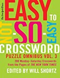 the new york times easy to not so easy crossword puzzle omnibus volume 3 200 monday saturday crosswords from the pages of the new york times