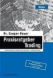 Praxisratgeber Trading: Die Methodik des erfolgreichen Handelns – Schritt für Schritt
