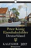 EISENBAHN KALENDER 2017: Peter König Eisenbahnbilder Deutschland
