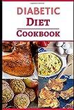Diabetic Diet Cookbook: Delicious And Easy Diabetic Diet Recipes For Beginners (Diabetic Cooking)