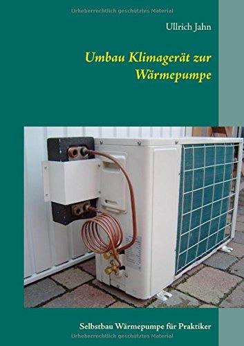 Umbau Klimagerät zur Wärmepumpe: Selbstbau Wärmepumpe für Praktiker