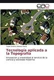 Tecnología aplicada a la Topografía: Innovación y creatividad al servicio de la ciencia y sociedad moderna
