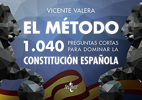 El método.1040 preguntas cortas para dominar la Constitución Española (Derecho - Práctica Jurídica) por Vicente Valera
