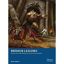 Broken Legions: Fantasy Skirmish Wargames in the Roman Empire (Osprey Wargames)