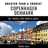 Greater Than a Tourist - Copenhagen Denmark: 50 Travel Tips from a Local