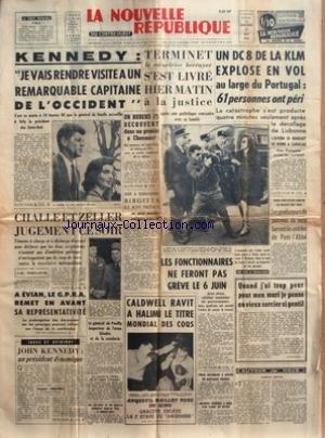 NOUVELLE REPUBLIQUE (LA) [No 5081] du 31/05/1961 - LE GENERAL DE GAULLE ACCUEILE KENNEDY - TERMINET / LE MEURTRIER BERRUYER - S'EST LIVRE A LA JUSTICE - UN DC 8 DE LA KLM EXPLOSE EN VOL AU LARGE DU PORTUGAL - A SIGMARINGEN BIRGITTA ET SON PRINCE SE SONT MARIES - BOXE / CALDWELL RAVIT A HALIMI LE TITRE MONDIAL DES COQS - JOHN KENNEDY PAR CHASTENET - CHALLE ET ZELLER - JUGEMENT CE SOIR - LE GENERAL DE POUILLY INSPECTEUR DE L'ARME BLINDEE ET DE LA CAVALERIE par Collectif