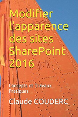 Modifier l'apparence des sites SharePoint 2016: Concepts et Travaux Pratiques par Claude COUDERC