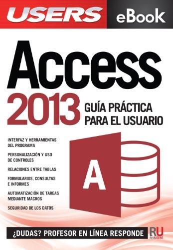 Microsoft Access 2013 - Guía práctica para el usuario: Gestione información de la manera más productiva
