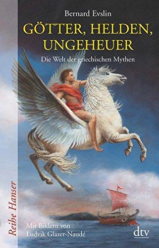 Götter, Helden, Ungeheuer: Die Welt der griechischen Mythen (Reihe Hanser, Band 62377)