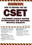 How to Prepare for the CSET: California Subject Matter Examinations for Teachers/Multiple Subjects (Barron's Cset) by Dr. Robert D. Postman (2004-12-01)