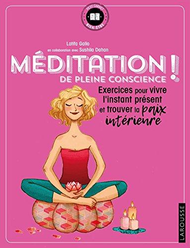 Méditation de pleine conscience !: exercices pour vivre l'instant présent et trouver la paix intérieure