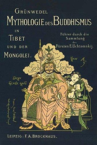 Mythologie des Buddhismus in Tibet und der Mongolei: Führer durch die Lamaistische Sammlung des Fürsten E. Uchtomskij.