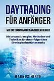 Daytrading für Anfänger: Mit Daytrading zur finanziellen Freiheit. Die besten Strategien, Methoden und Techniken für den erfolgreichen Einstieg in den Börsenmarkt.