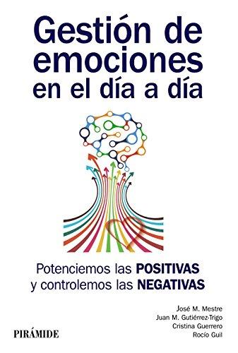 Download Gestión de emociones en el día a día. Potenciemos las positivas y controlemos las negativas (Manuales Prácticos)