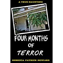 Four Months of Terror: A True Haunting and Ghost Story (True Hauntings Book 1)