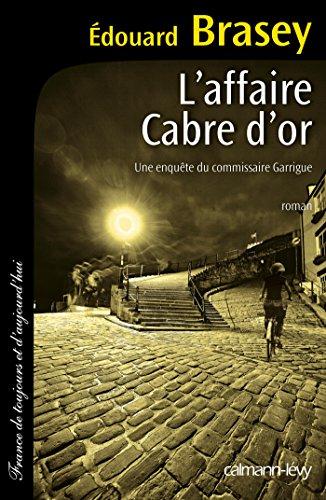 L'Affaire Cabre d'or: Une enquête du commissaire Garrigue par Edouard Brasey