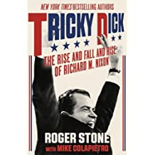 Tricky Dick: The Rise and Fall and Rise of Richard M. Nixon
