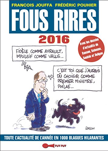 Fous rires 2016 : Toute l'actualité de l'année en 1 000 blagues hilarantes par François Jouffa