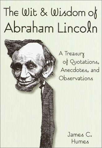 The Wit & Wisdom of Abraham Lincoln by James C. Humes (1999-11-30)