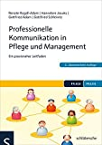 Professionelle Kommunikation in Pflege und Management: Ein praxisnaher Leitfaden