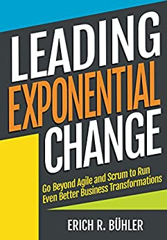 Leading Exponential Change: Go beyond Agile and Scrum to run even better business transformations (English Edition) par [R Bühler, Erich]