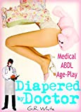 ABDL Medical Age Play - Diapered by Doctor (Dominated by the Doctor Book 6) (English Edition)