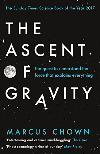The Ascent of Gravity: The Quest to Understand the Force that Explains Everything por Marcus Chown