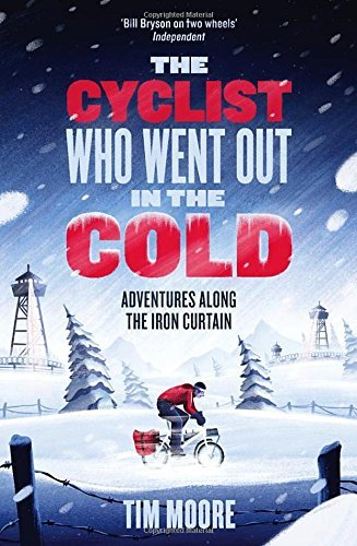 The Cyclist Who Went Out in the Cold: Adventures Along the Iron Curtain Trail by Tim Moore (2016-11-22)