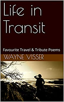 Life in Transit: Favourite Travel & Tribute Poems by [Visser, Wayne]