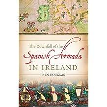 The Downfall of the Spanish Armada in Ireland: The Grand Armada Lost on the Irish Coast in 1588