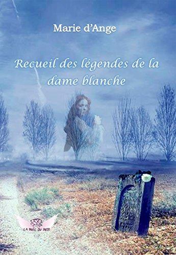 Recueil des légendes de la Dame Blanche par Marie d'Ange