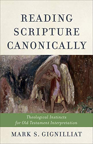 Reading Scripture Canonically: Theological Instincts for Old Testament Interpretation (English Edition)