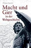 Macht und Gier in der Weltgeschichte - Philippe Gigantès