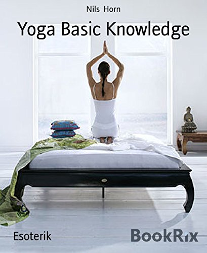 Yoga Basic Knowledge: Exercises, Stories, Meditation and Enlightenment. Yoga for Beginners,  Inner Peace and Happiness. (English Edition) por Nils Horn