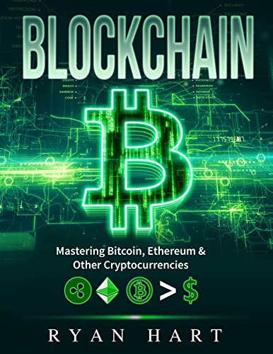 Blockchain: The Ultimate Guide To Mastering Bitcoin, Ethereum & Other Cryptocurrencies. (Smart Contracts, Dapps, Investing, Mining, Litecoin, Ripple, Putincoin etc.) por Ryan Hart