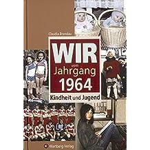 Wir vom Jahrgang 1964: Kindheit und Jugend (Jahrgangsbände)