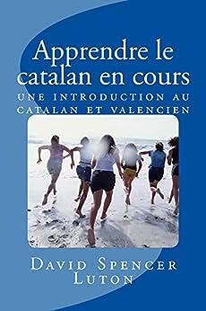 Apprendre le catalan en cours: une introduction au catalan et valencien par [Luton, David Spencer]