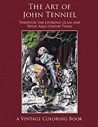 The Art of John Tenniel: Through the Looking-Glass and What Alice Found There Vintage Coloring Book by Heidi Berthiaume (2016-05-09)