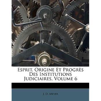 Esprit, Origine Et Progres Des Institutions Judiciaires, Volume 6