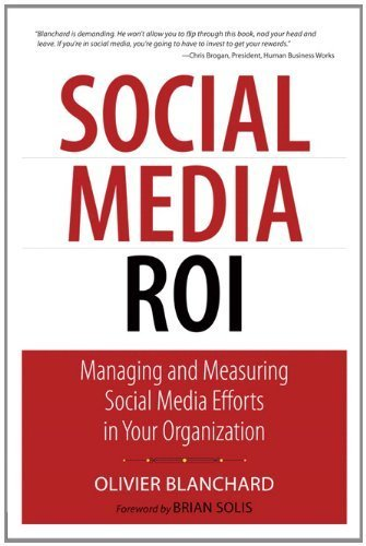 Social Media ROI: Managing and Measuring Social Media Efforts in Your Organization (Que Biz-Tech) by Blanchard, Olivier (2011) Paperback