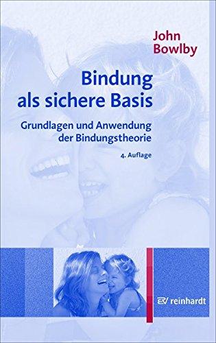 Bindung als sichere Basis: Grundlagen und Anwendung der Bindungstheorie