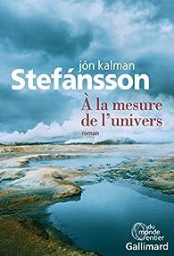À la mesure de l'univers par Jón Kalman Stefánsson