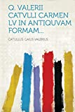 Q. Valerii Catvlli Carmen LV in Antiquvam Formam...