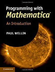 Programming with Mathematica®: An Introduction by Wellin, Paul (2013) Hardcover
