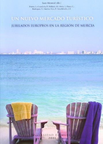 Descargar Libro Un Nuevo Mercado Turistico: Jubilados Europeos en la Region de Murcia de Juan Monreal