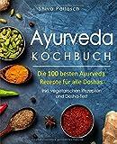 Ayurveda Kochbuch - Die 100 besten Ayurveda Rezepte für alle Doshas - inkl. vegetarischen Rezepten und Dosha-Test