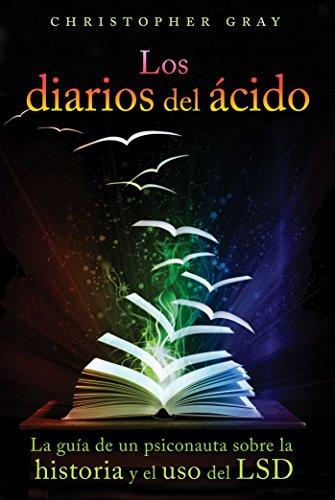 Los Diarios Del Acido (the Acid Diaries): La Guia De Un Psiconauta Sobre La Historia y El USO Del LSD
