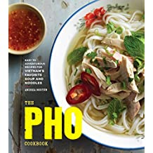 The Pho Cookbook: Easy to Adventurous Recipes for Vietnam's Favorite Soup and Noodles (English Edition)